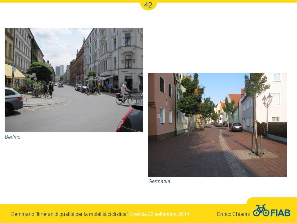 Seminario Itinerari di qualità per la mobilità ciclistica Brescia 22 settembre 2014 Enrico Chiarini 42 Berlino Germania