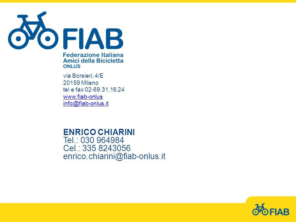 via Borsieri, 4/E 20159 Milano tel e fax 02-69.31.16.24 www.fiab-onlus info@fiab-onlus.it ENRICO CHIARINI Tel.: 030 964984 Cel.: 335 8243056 enrico.chiarini@fiab-onlus.it