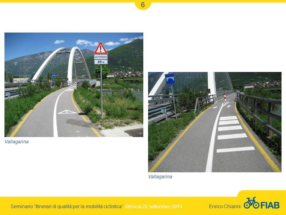 Seminario Itinerari di qualità per la mobilità ciclistica Brescia 22 settembre 2014 Enrico Chiarini 6 Vallagarina