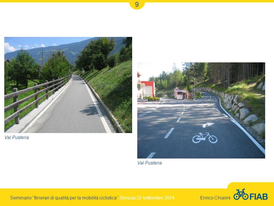 Seminario Itinerari di qualità per la mobilità ciclistica Brescia 22 settembre 2014 Enrico Chiarini 9 Val Pusteria