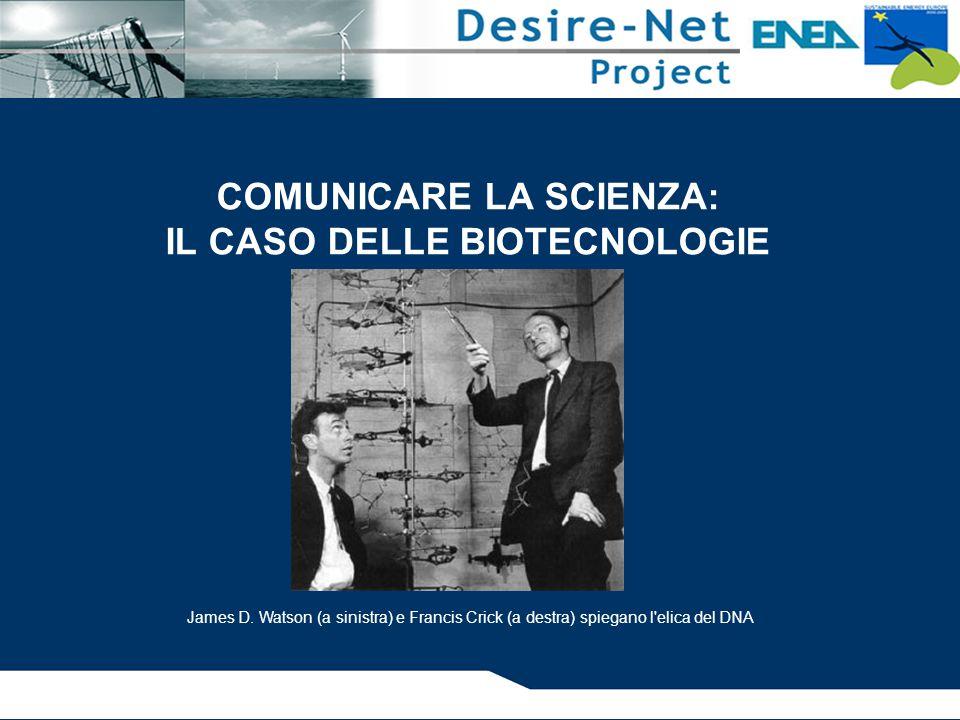 COMUNICARE LA SCIENZA: IL CASO DELLE BIOTECNOLOGIE James D. Watson (a sinistra) e Francis Crick (a destra) spiegano l'elica del DNA