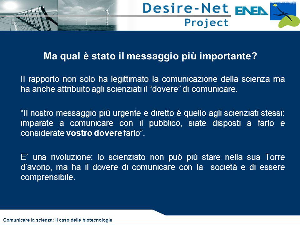 Ma qual è stato il messaggio più importante? Il rapporto non solo ha legittimato la comunicazione della scienza ma ha anche attribuito agli scienziati