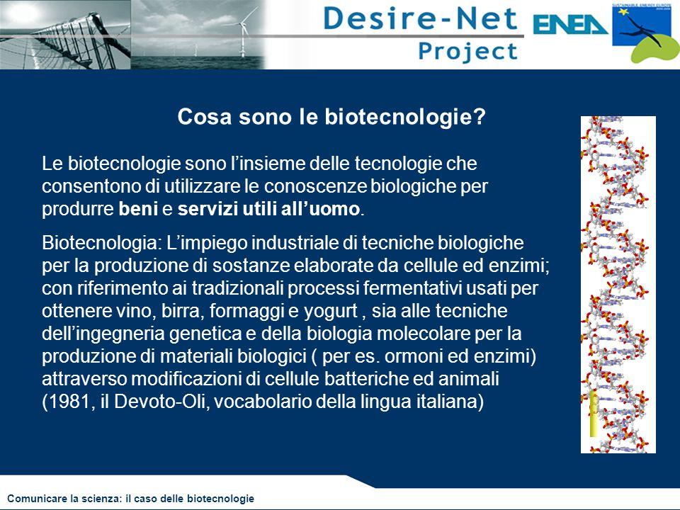 Le biotecnologie sono l'insieme delle tecnologie che consentono di utilizzare le conoscenze biologiche per produrre beni e servizi utili all'uomo. Bio