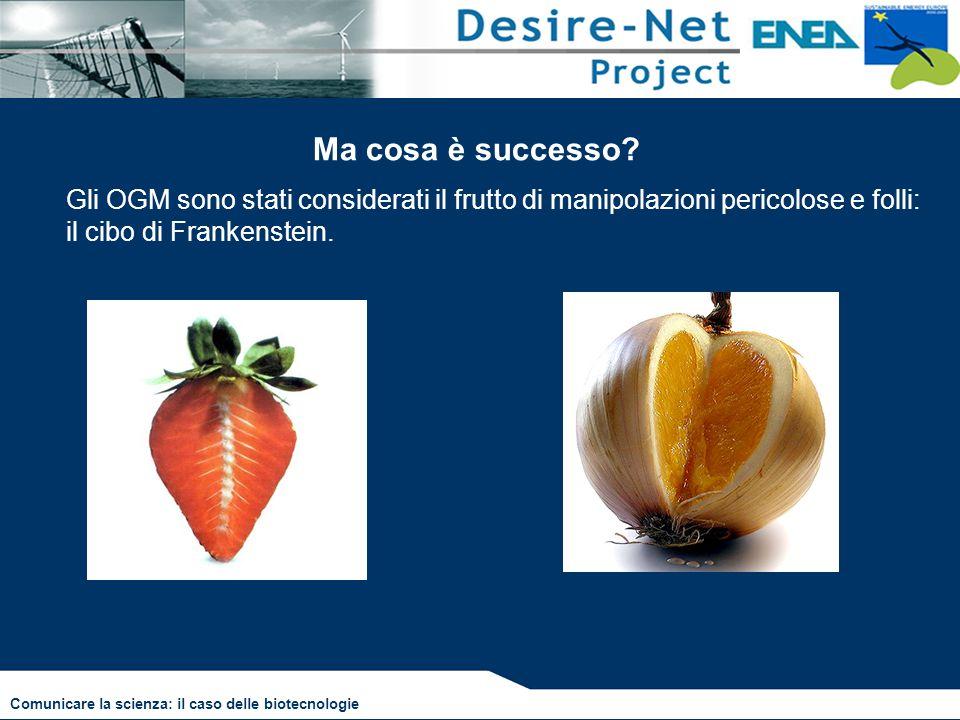 Ma cosa è successo? Gli OGM sono stati considerati il frutto di manipolazioni pericolose e folli: il cibo di Frankenstein. Comunicare la scienza: il c
