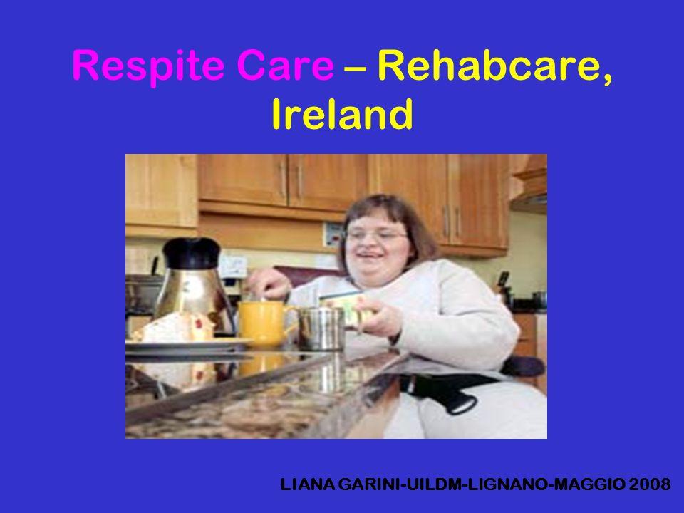 Respite Care – Rehabcare, Ireland LIANA GARINI-UILDM-LIGNANO-MAGGIO 2008