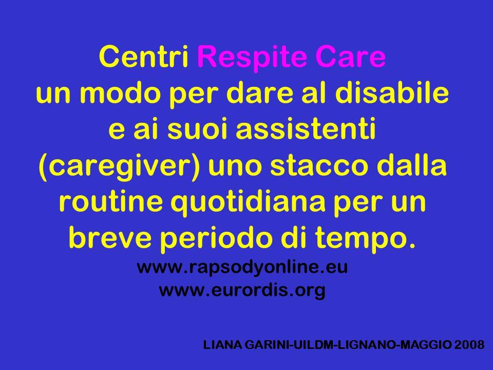 Centri Respite Care un modo per dare al disabile e ai suoi assistenti (caregiver) uno stacco dalla routine quotidiana per un breve periodo di tempo.