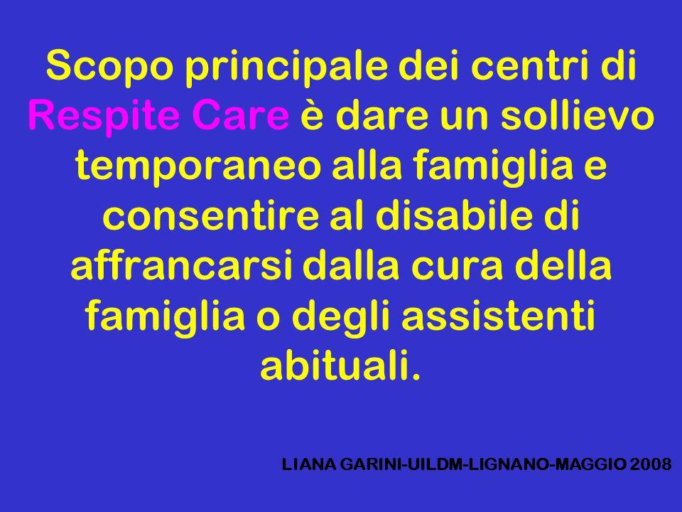 Scopo principale dei centri di Respite Care è dare un sollievo temporaneo alla famiglia e consentire al disabile di affrancarsi dalla cura della famiglia o degli assistenti abituali.
