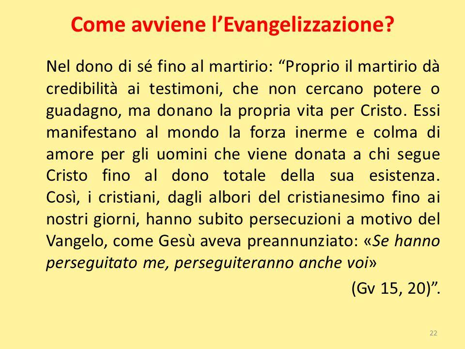 """Come avviene l'Evangelizzazione? Nel dono di sé fino al martirio: """"Proprio il martirio dà credibilità ai testimoni, che non cercano potere o guadagno,"""