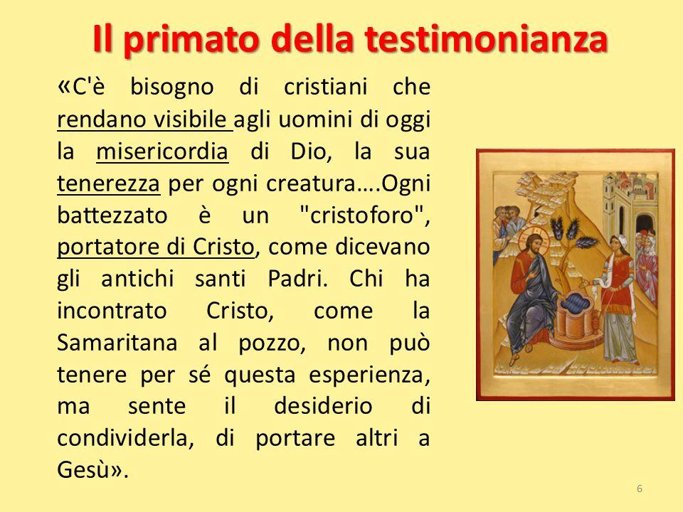 Il primato della testimonianza « C'è bisogno di cristiani che rendano visibile agli uomini di oggi la misericordia di Dio, la sua tenerezza per ogni c