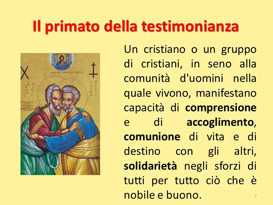 Il primato della testimonianza Un cristiano o un gruppo di cristiani, in seno alla comunità d'uomini nella quale vivono, manifestano capacità di compr