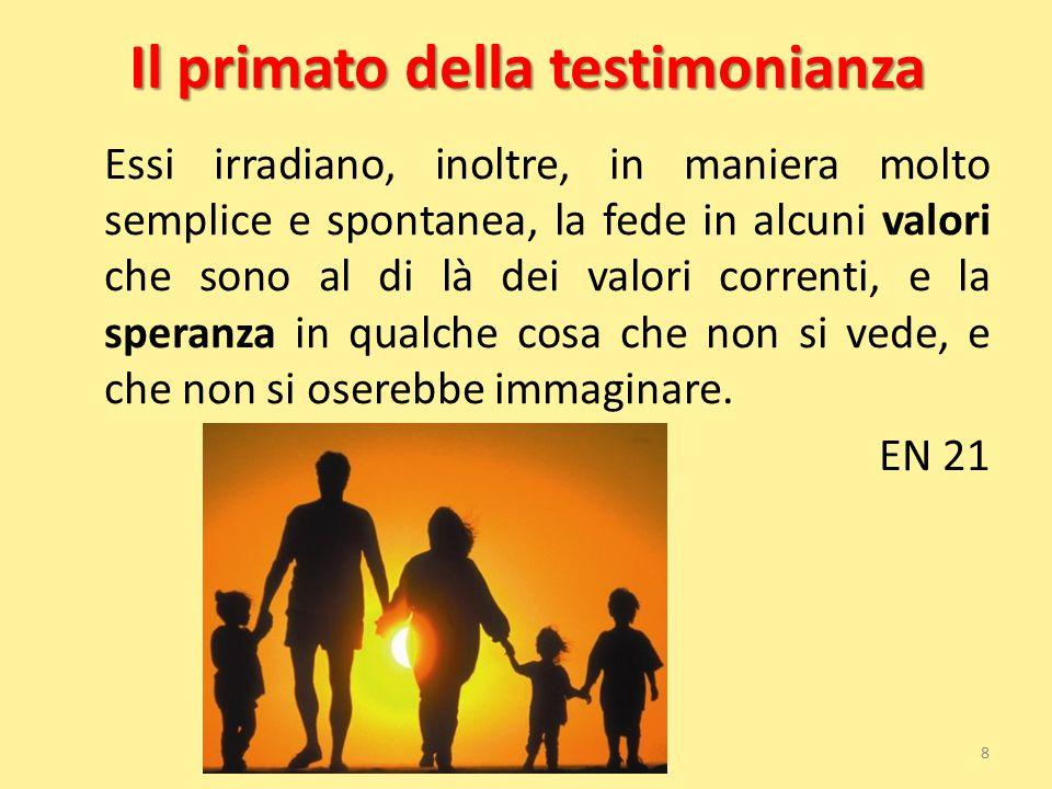 Il primato della testimonianza Essi irradiano, inoltre, in maniera molto semplice e spontanea, la fede in alcuni valori che sono al di là dei valori c