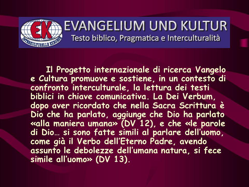 Il Progetto internazionale di ricerca Vangelo e Cultura promuove e sostiene, in un contesto di confronto interculturale, la lettura dei testi biblici in chiave comunicativa.