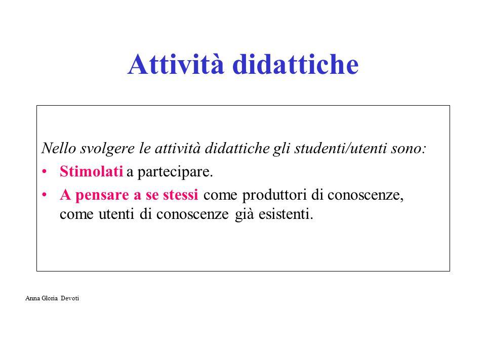 Attività didattiche Nello svolgere le attività didattiche gli studenti/utenti sono: Stimolati a partecipare. A pensare a se stessi come produttori di