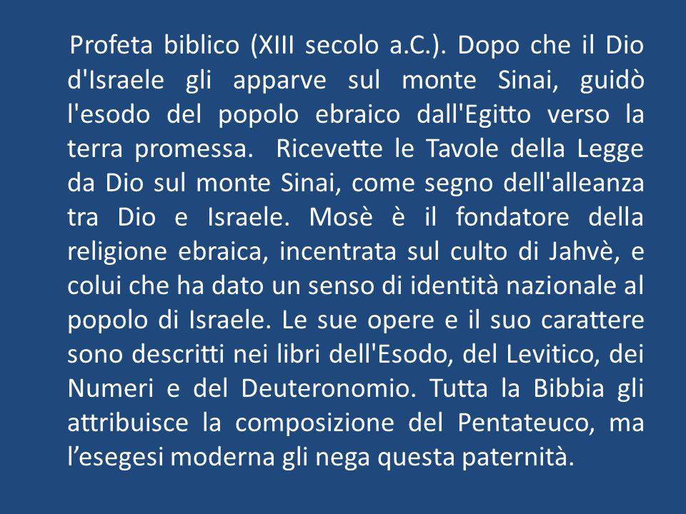 Profeta biblico (XIII secolo a.C.). Dopo che il Dio d'Israele gli apparve sul monte Sinai, guidò l'esodo del popolo ebraico dall'Egitto verso la terra