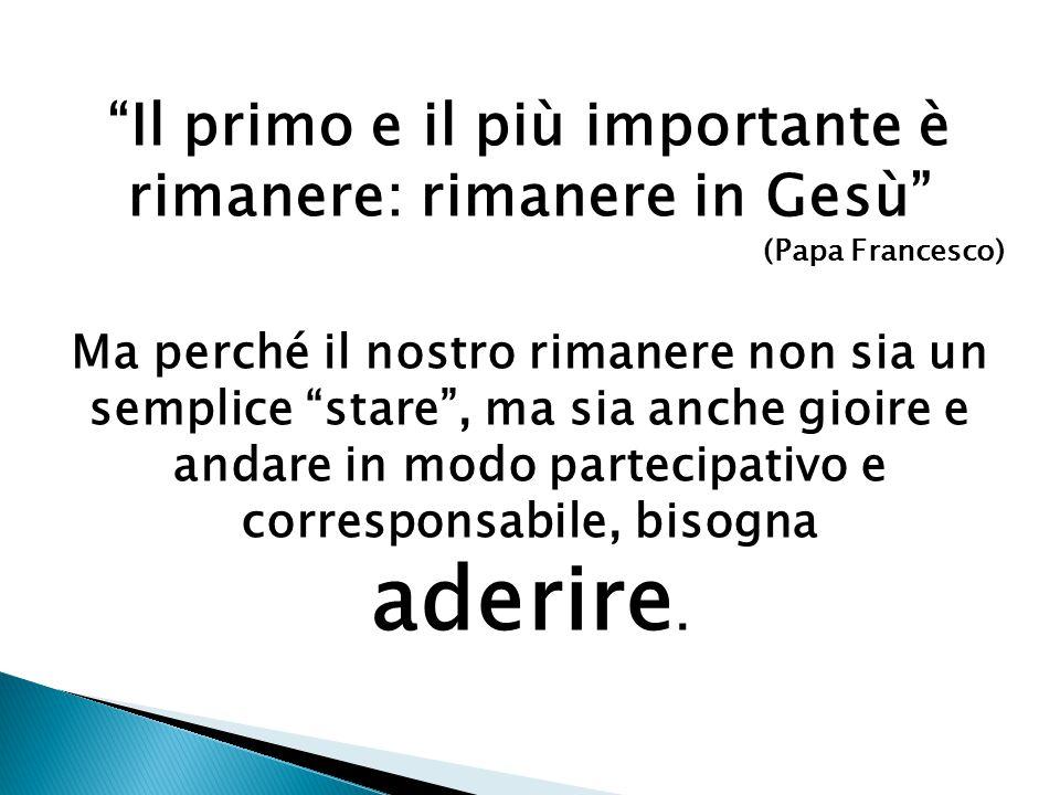 """""""Il primo e il più importante è rimanere: rimanere in Gesù"""" (Papa Francesco) Ma perché il nostro rimanere non sia un semplice """"stare"""", ma sia anche gi"""