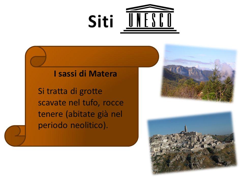 I sassi di Matera Si tratta di grotte scavate nel tufo, rocce tenere (abitate già nel periodo neolitico).