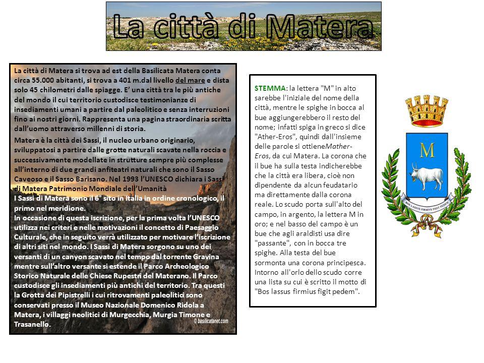 La città di Matera si trova ad est della Basilicata Matera conta circa 55.000 abitanti, si trova a 401 m.dal livello del mare e dista solo 45 chilomet