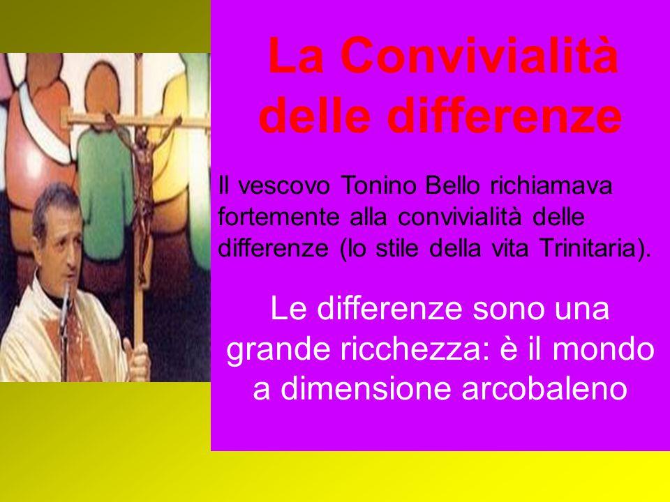 La Convivialità delle differenze Il vescovo Tonino Bello richiamava fortemente alla convivialità delle differenze (lo stile della vita Trinitaria). Le