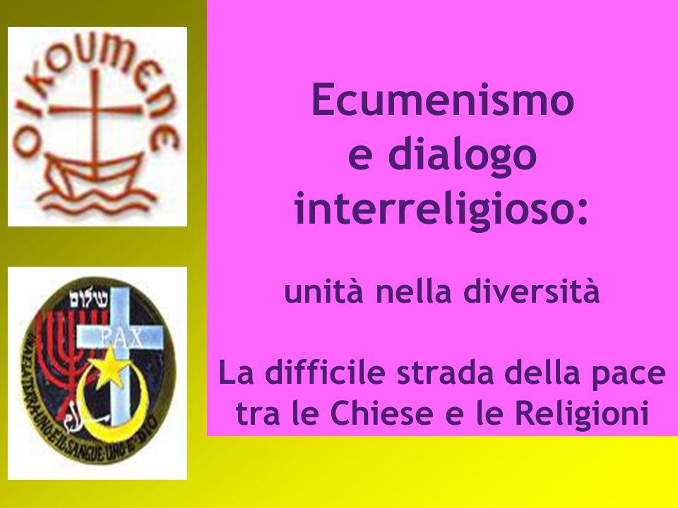 Ecumenismo e dialogo interreligioso: unità nella diversità La difficile strada della pace tra le Chiese e le Religioni
