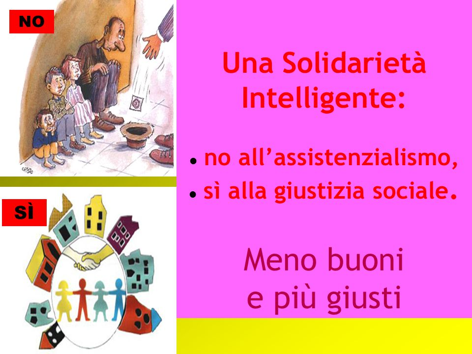 Una Solidarietà Intelligente: no all'assistenzialismo, sì alla giustizia sociale.