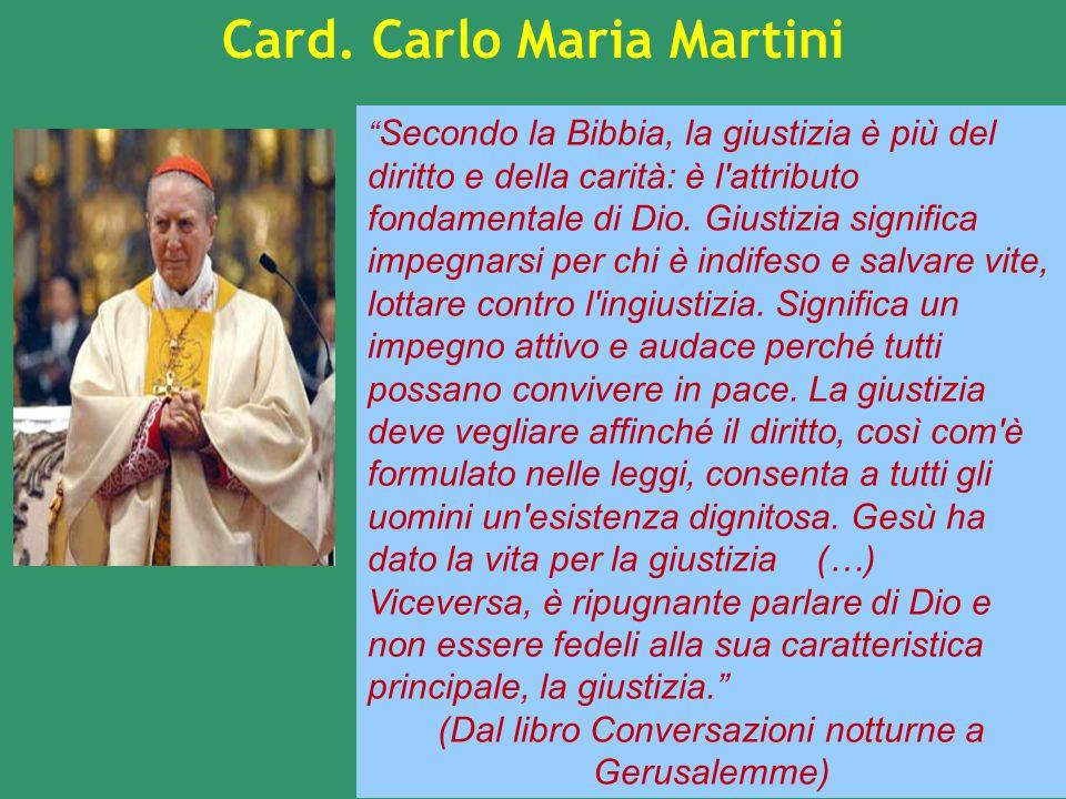 """Card. Carlo Maria Martini """" Secondo la Bibbia, la giustizia è più del diritto e della carità: è l'attributo fondamentale di Dio. Giustizia significa i"""