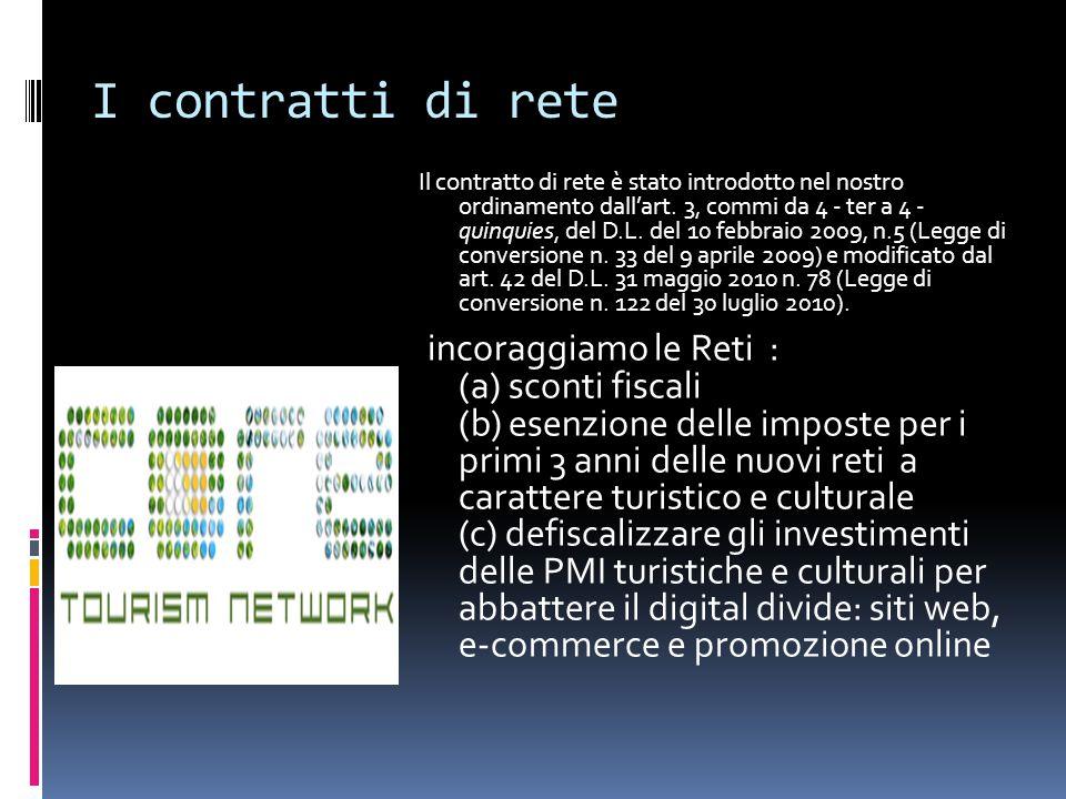 I contratti di rete Il contratto di rete è stato introdotto nel nostro ordinamento dall'art. 3, commi da 4 - ter a 4 - quinquies, del D.L. del 10 febb