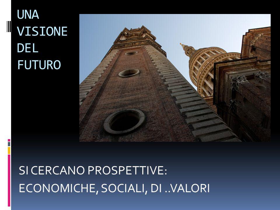 UNA VISIONE DEL FUTURO SI CERCANO PROSPETTIVE: ECONOMICHE, SOCIALI, DI..VALORI