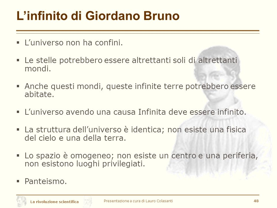 La rivoluzione scientifica L'infinito di Giordano Bruno Presentazione a cura di Lauro Colasanti48  L'universo non ha confini.