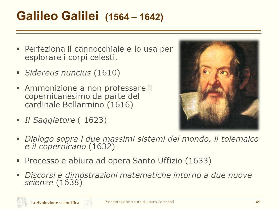 La rivoluzione scientifica Galileo Galilei (1564 – 1642)  Perfeziona il cannocchiale e lo usa per esplorare i corpi celesti.