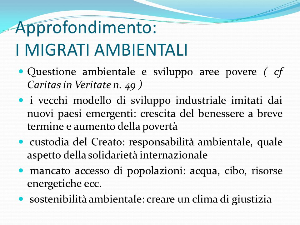 Approfondimento: I MIGRATI AMBIENTALI Questione ambientale e sviluppo aree povere ( cf Caritas in Veritate n.