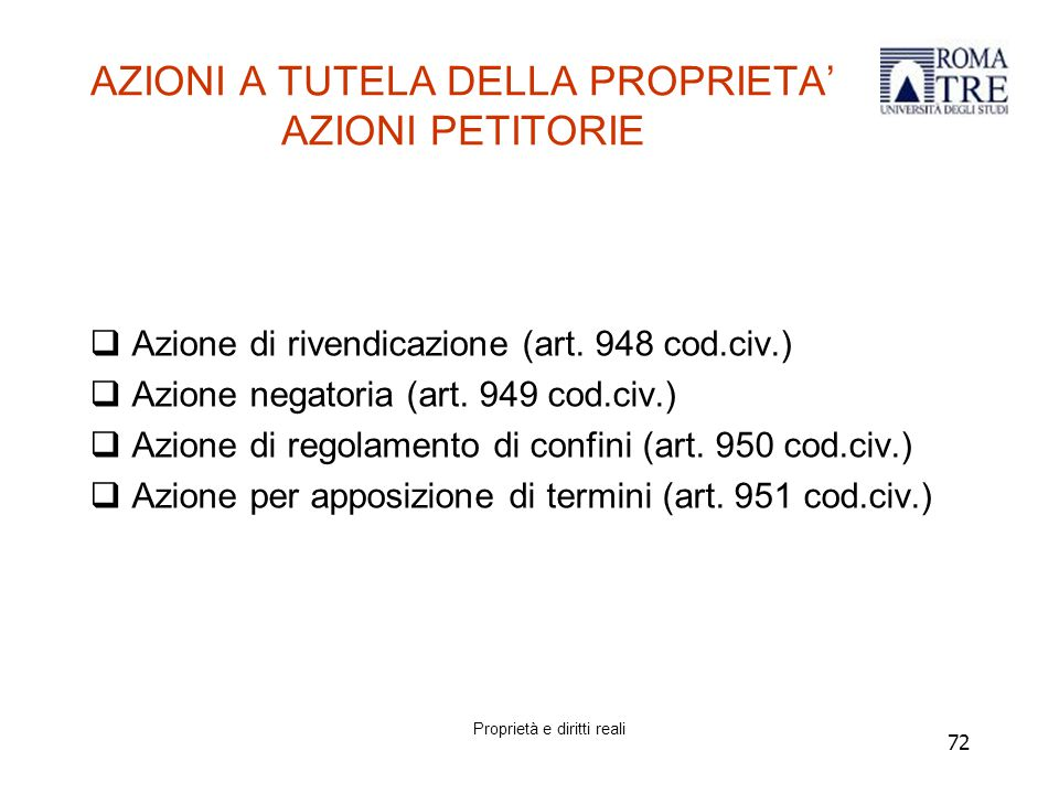 72 AZIONI A TUTELA DELLA PROPRIETA' AZIONI PETITORIE  Azione di rivendicazione (art.