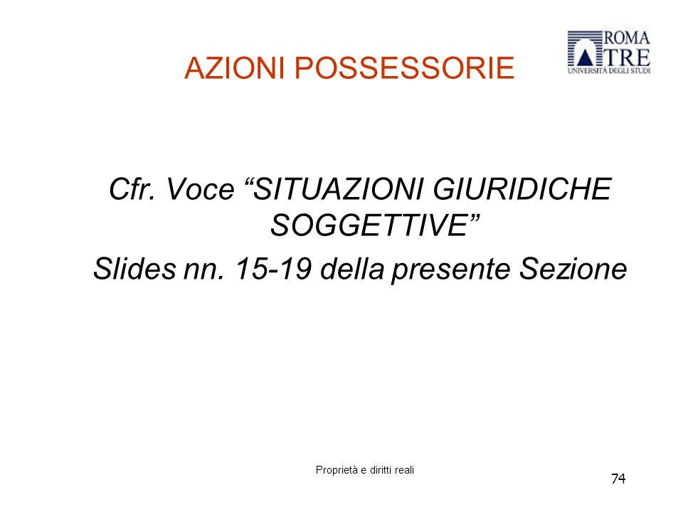 74 AZIONI POSSESSORIE Cfr.Voce SITUAZIONI GIURIDICHE SOGGETTIVE Slides nn.