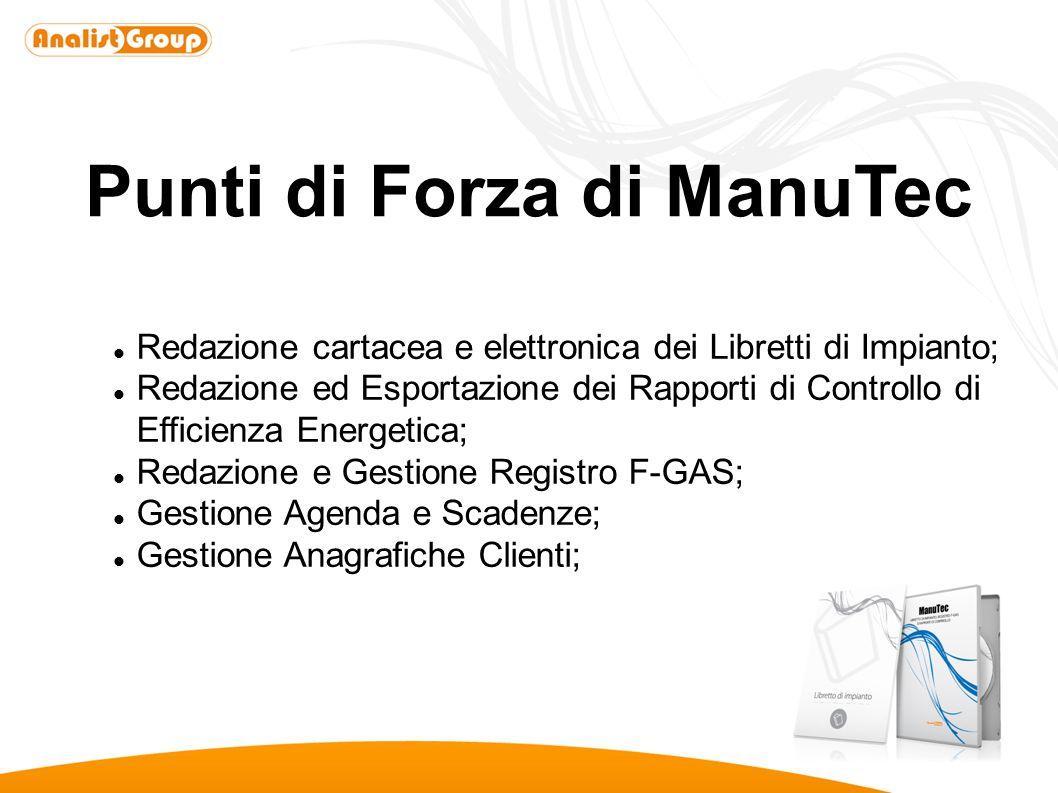 Punti di Forza di ManuTec Redazione cartacea e elettronica dei Libretti di Impianto; Redazione ed Esportazione dei Rapporti di Controllo di Efficienza