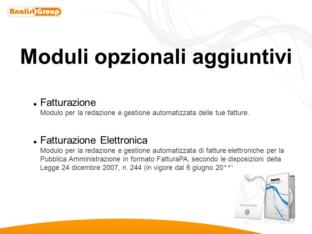 Moduli opzionali aggiuntivi Fatturazione Modulo per la redazione e gestione automatizzata delle tue fatture. Fatturazione Elettronica Modulo per la re