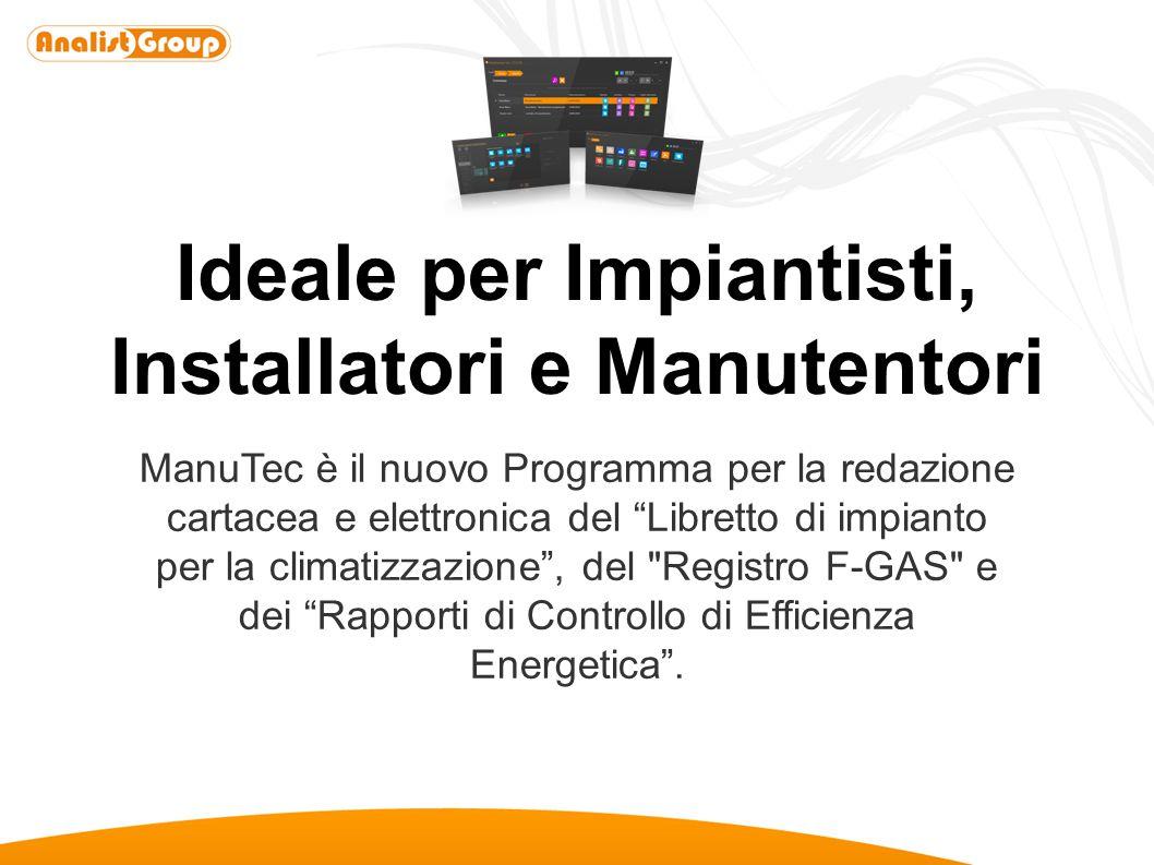 """Ideale per Impiantisti, Installatori e Manutentori ManuTec è il nuovo Programma per la redazione cartacea e elettronica del """"Libretto di impianto per"""