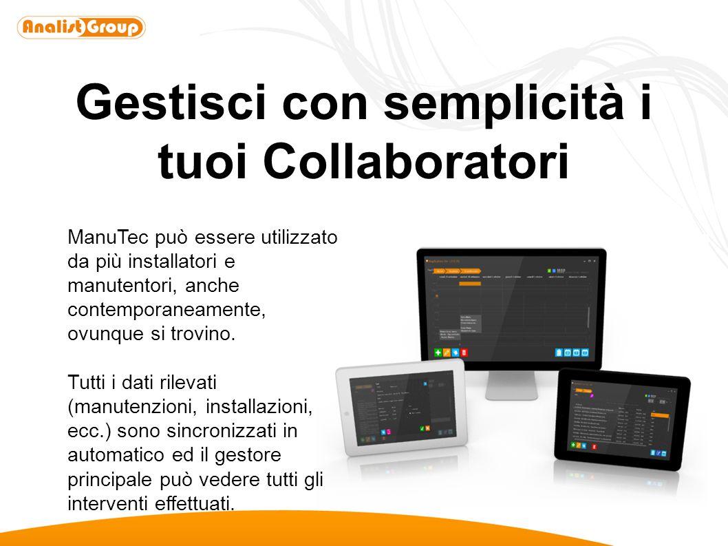 Gestisci con semplicità i tuoi Collaboratori ManuTec può essere utilizzato da più installatori e manutentori, anche contemporaneamente, ovunque si tro