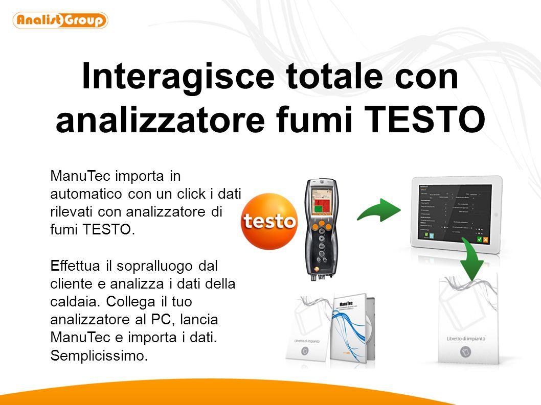 Interagisce totale con analizzatore fumi TESTO ManuTec importa in automatico con un click i dati rilevati con analizzatore di fumi TESTO. Effettua il