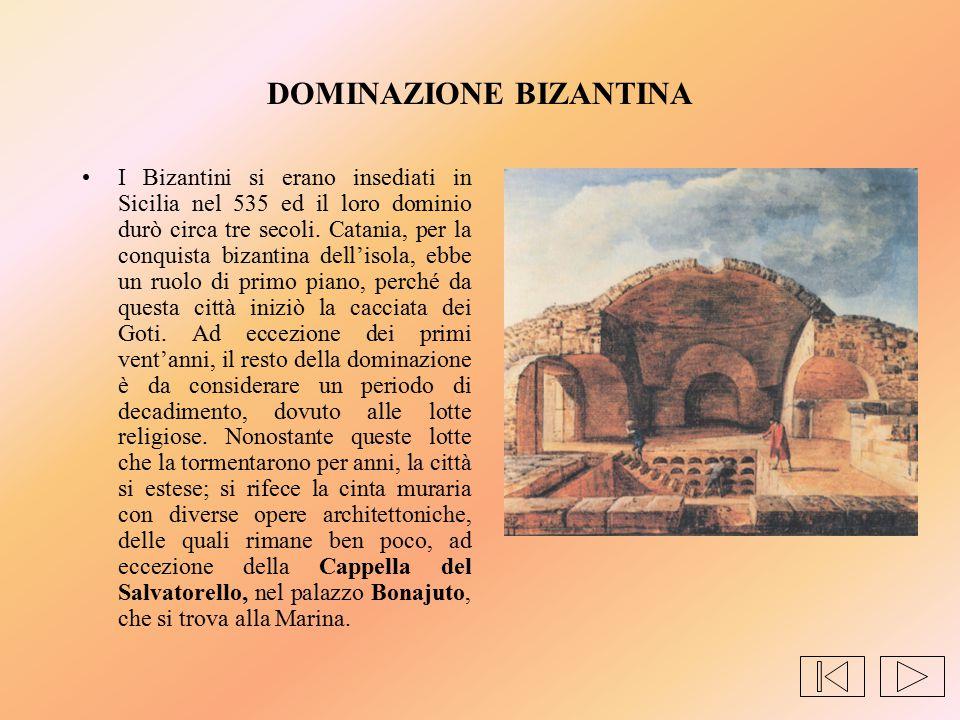 DOMINAZIONE BIZANTINA I Bizantini si erano insediati in Sicilia nel 535 ed il loro dominio durò circa tre secoli. Catania, per la conquista bizantina