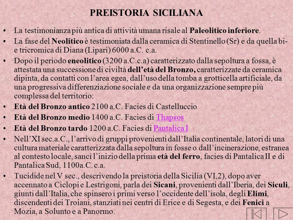 PREISTORIA SICILIANA La testimonianza più antica di attività umana risale al Paleolitico inferiore. La fase del Neolitico è testimoniata dalla ceramic