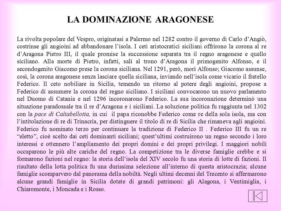 La rivolta popolare del Vespro, originatasi a Palermo nel 1282 contro il governo di Carlo d'Angiò, costrinse gli angioini ad abbandonare l'isola. I ce