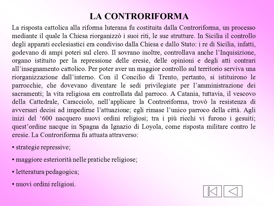 La risposta cattolica alla riforma luterana fu costituita dalla Controriforma, un processo mediante il quale la Chiesa riorganizzò i suoi riti, le sue