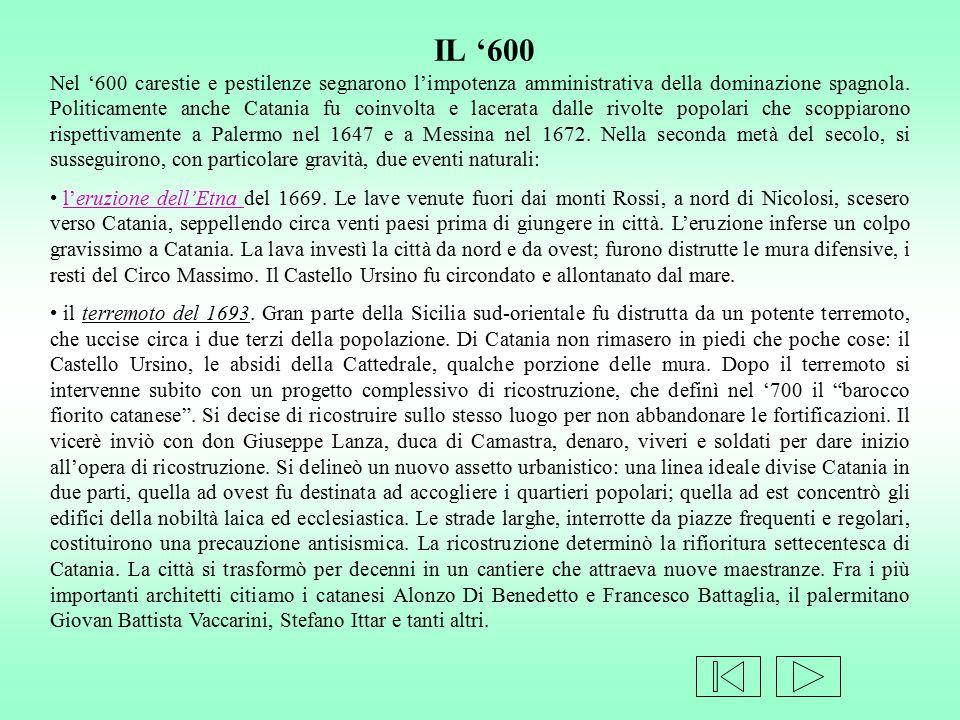 Nel '600 carestie e pestilenze segnarono l'impotenza amministrativa della dominazione spagnola. Politicamente anche Catania fu coinvolta e lacerata da