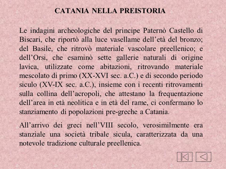 CATANIA NELLA PREISTORIA Le indagini archeologiche del principe Paternò Castello di Biscari, che riportò alla luce vasellame dell'età del bronzo; del