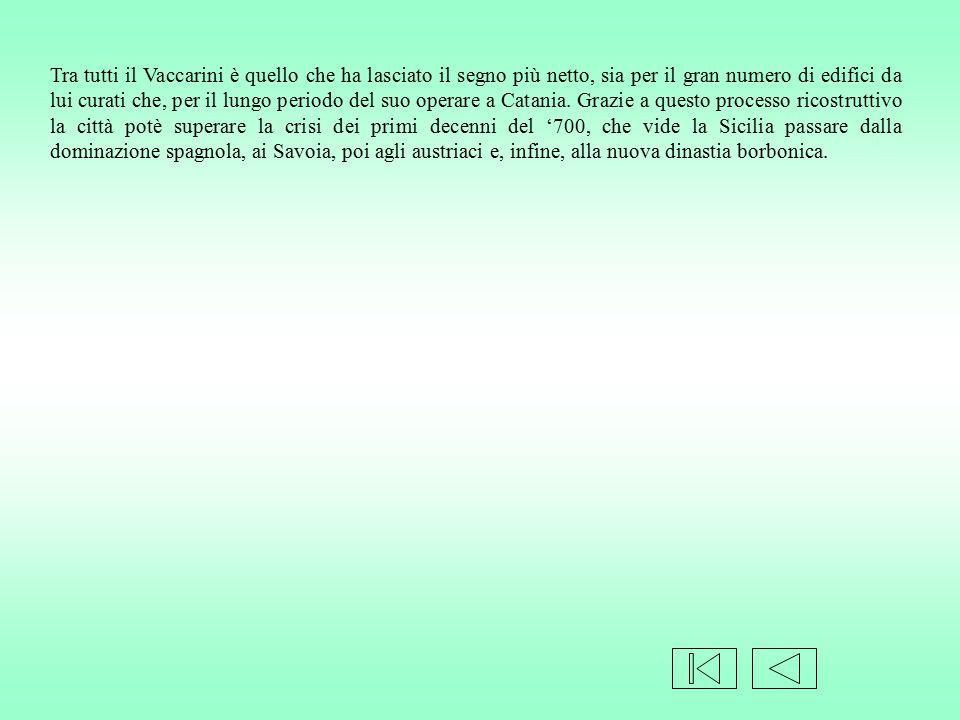 Tra tutti il Vaccarini è quello che ha lasciato il segno più netto, sia per il gran numero di edifici da lui curati che, per il lungo periodo del suo