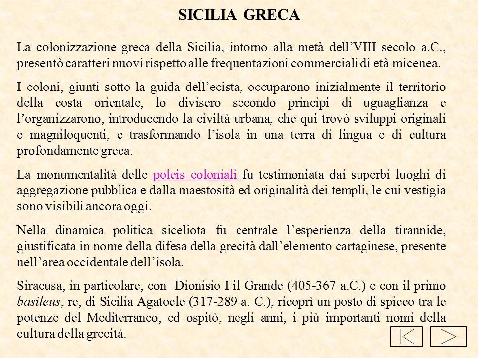 SICILIA GRECA La colonizzazione greca della Sicilia, intorno alla metà dell'VIII secolo a.C., presentò caratteri nuovi rispetto alle frequentazioni co