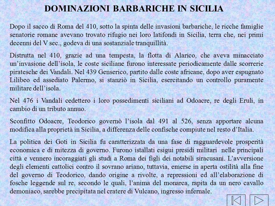 DOMINAZIONI BARBARICHE IN SICILIA Dopo il sacco di Roma del 410, sotto la spinta delle invasioni barbariche, le ricche famiglie senatorie romane aveva