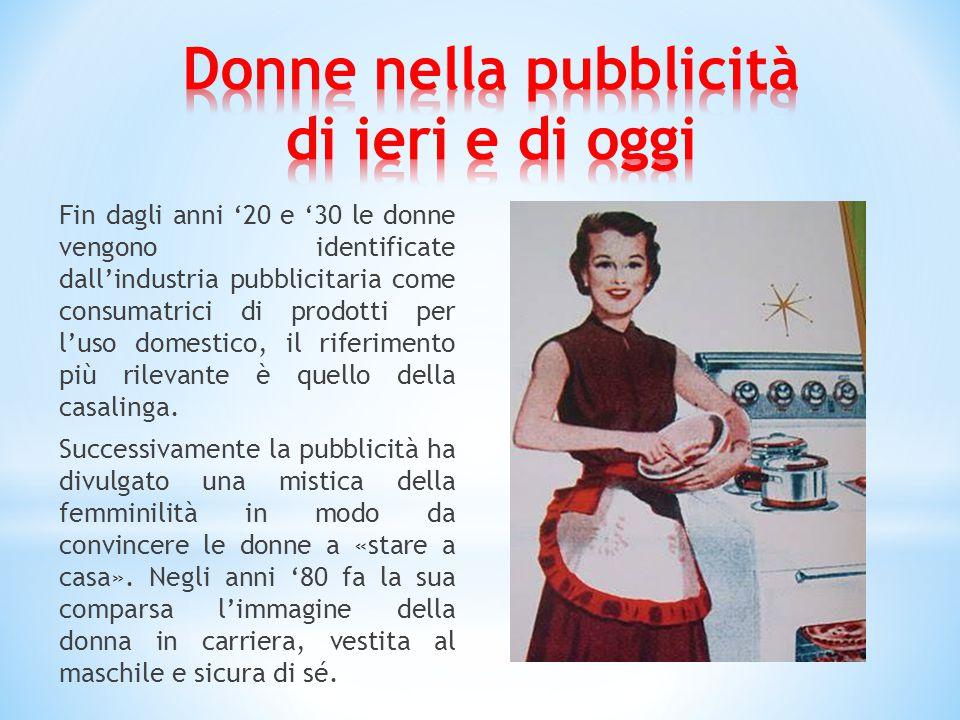 Fin dagli anni '20 e '30 le donne vengono identificate dall'industria pubblicitaria come consumatrici di prodotti per l'uso domestico, il riferimento più rilevante è quello della casalinga.