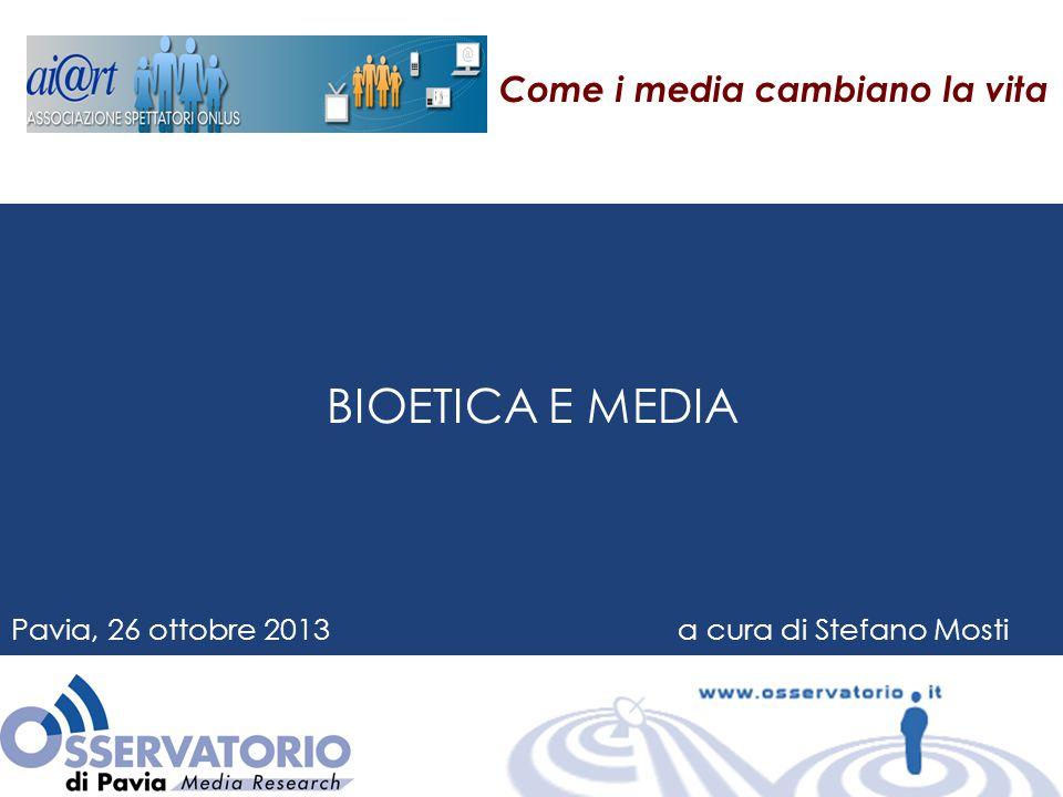 BIOETICA E MEDIA Pavia, 26 ottobre 2013 a cura di Stefano Mosti Come i media cambiano la vita