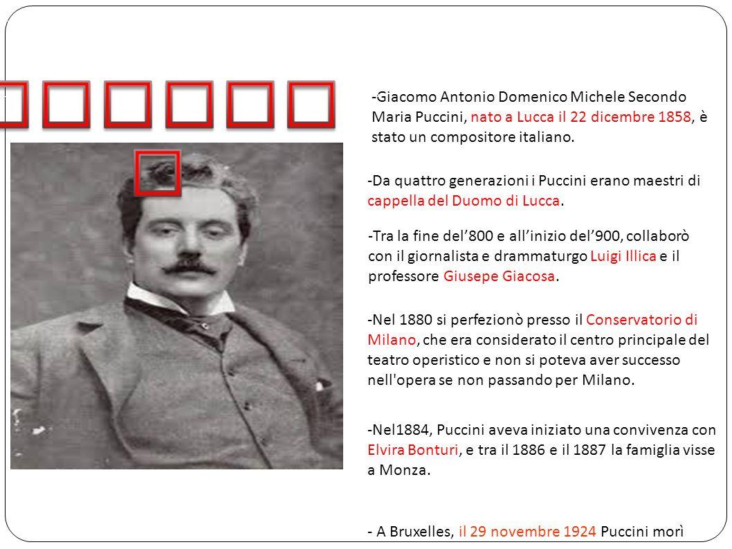 -Giacomo Antonio Domenico Michele Secondo Maria Puccini, nato a Lucca il 22 dicembre 1858, è stato un compositore italiano.