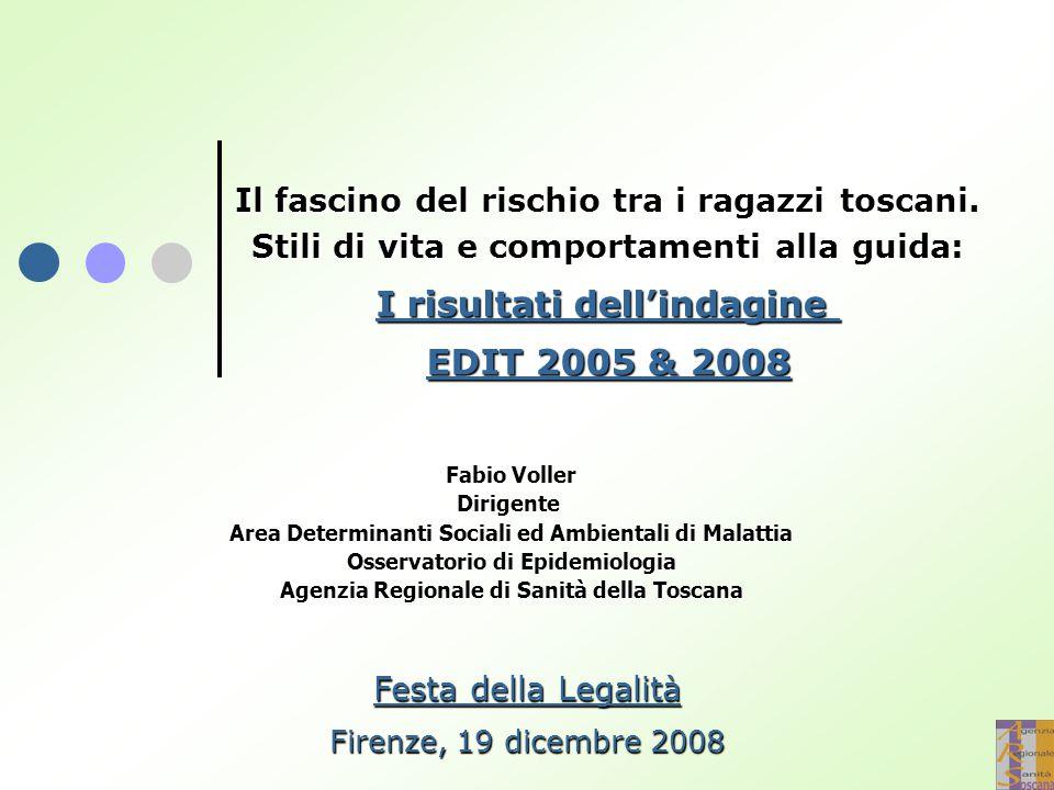 Festa della Legalità Firenze, 19 dicembre 2008 Il fascino del rischio tra i ragazzi toscani. Stili di vita e comportamenti alla guida: I risultati del